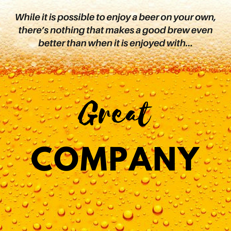 Enjoy a beer with Great Company
